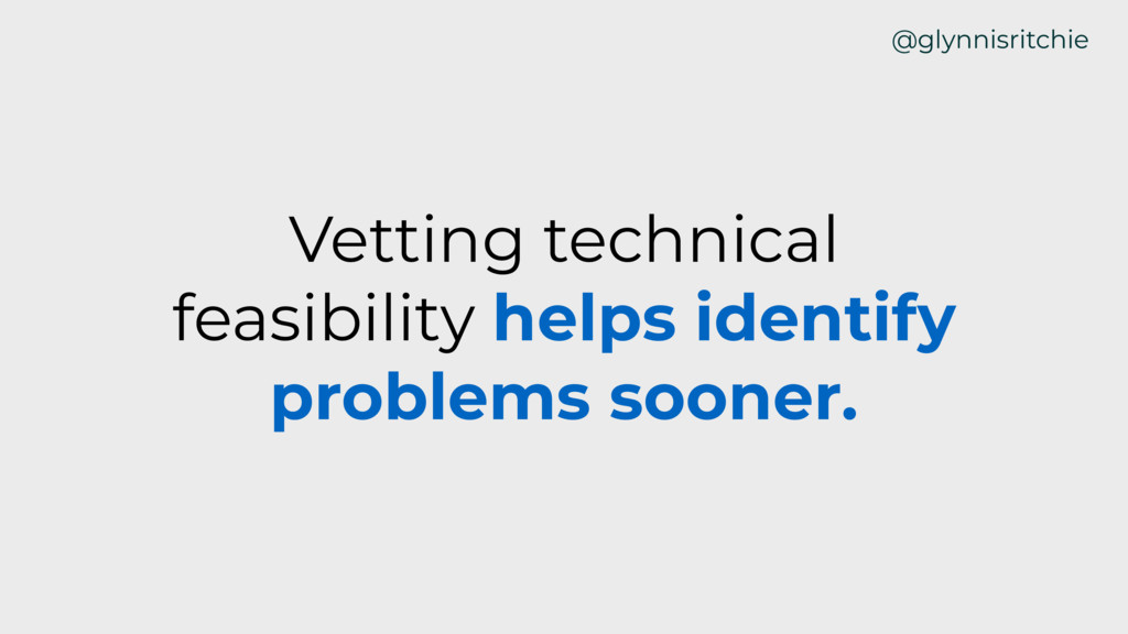 Vetting technical feasibility helps identify pr...