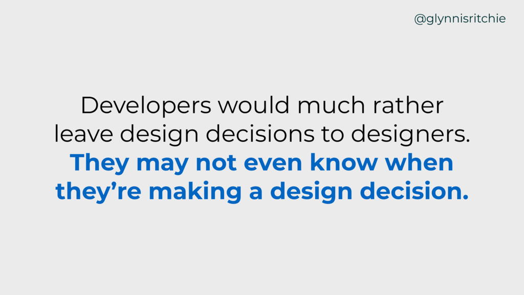 Developers would much rather leave design decis...