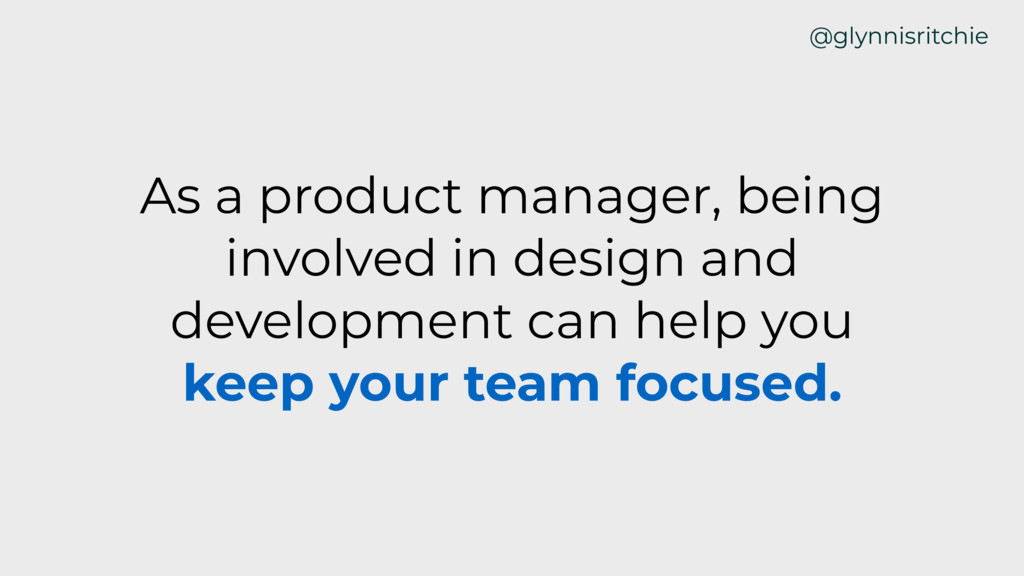 As a product manager, being involved in design ...
