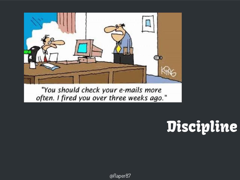 @flaper87 Discipline