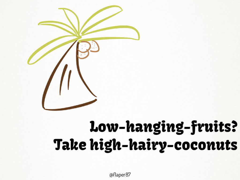 @flaper87 @flaper87 Low-hanging-fruits? Take hi...