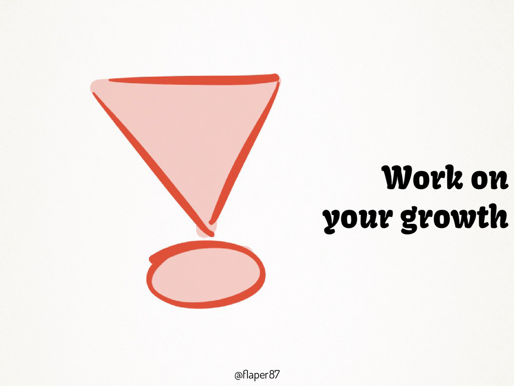 @flaper87 @flaper87 Work on your growth