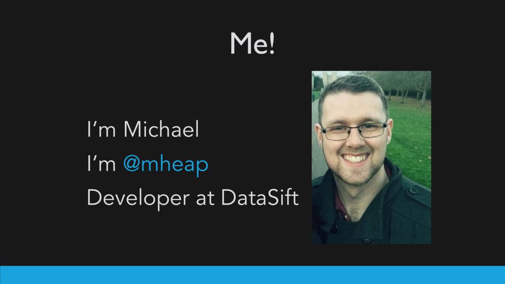 Me! I'm Michael I'm @mheap Developer at DataSift