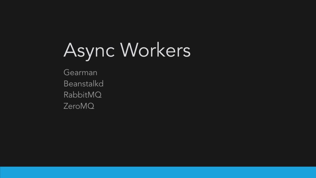 Async Workers Gearman Beanstalkd RabbitMQ ZeroMQ