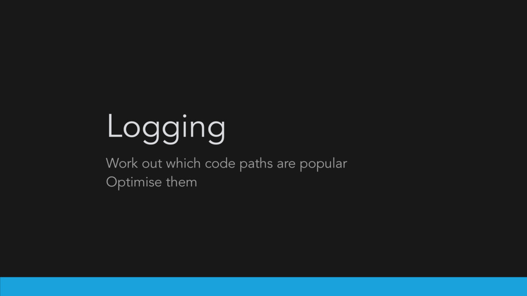Logging Work out which code paths are popular O...