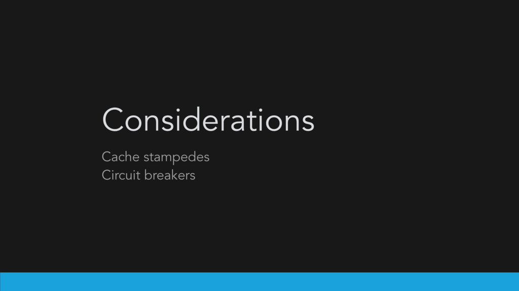 Considerations Cache stampedes Circuit breakers