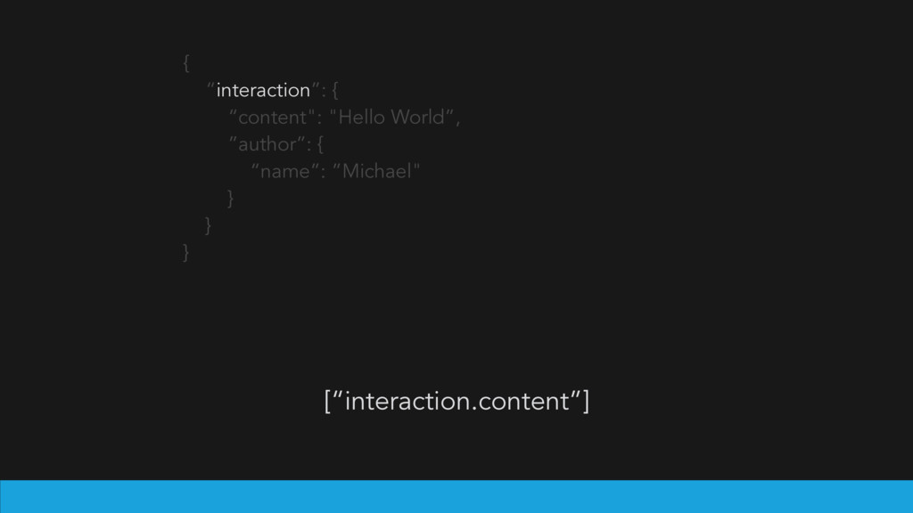 """{ """"interaction"""": { """"content"""": """"Hello World"""", """"a..."""