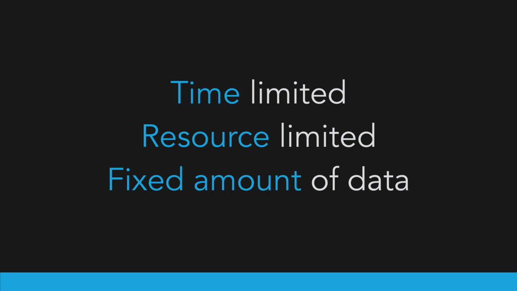 Time limited Resource limited Fixed amount of d...