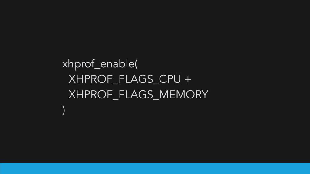 xhprof_enable( XHPROF_FLAGS_CPU + XHPROF_FLAGS_...