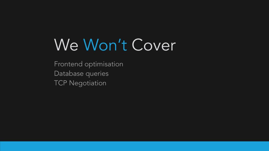 We Won't Cover Frontend optimisation Database q...