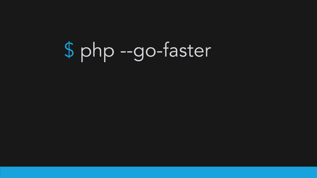 $ php --go-faster