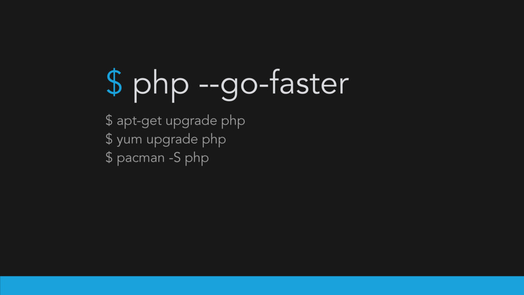 $ php --go-faster $ apt-get upgrade php $ yum u...