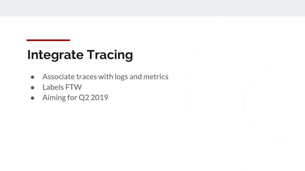 Integrate Tracing ● Associate traces with logs ...