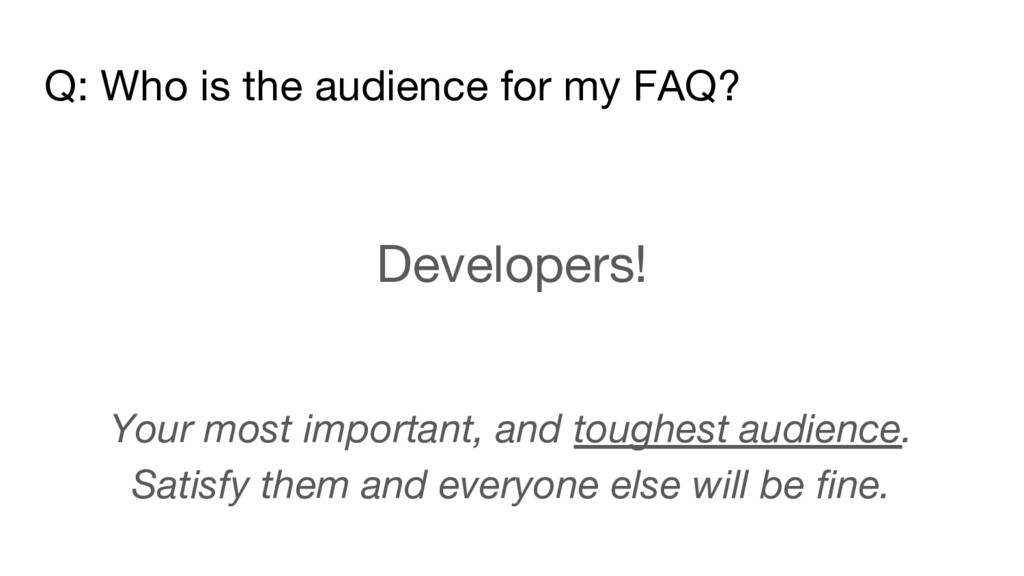 Q: Who is the audience for my FAQ? Developers! ...