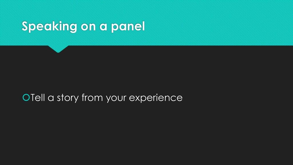 Speaking on a panel šTell a story from your exp...