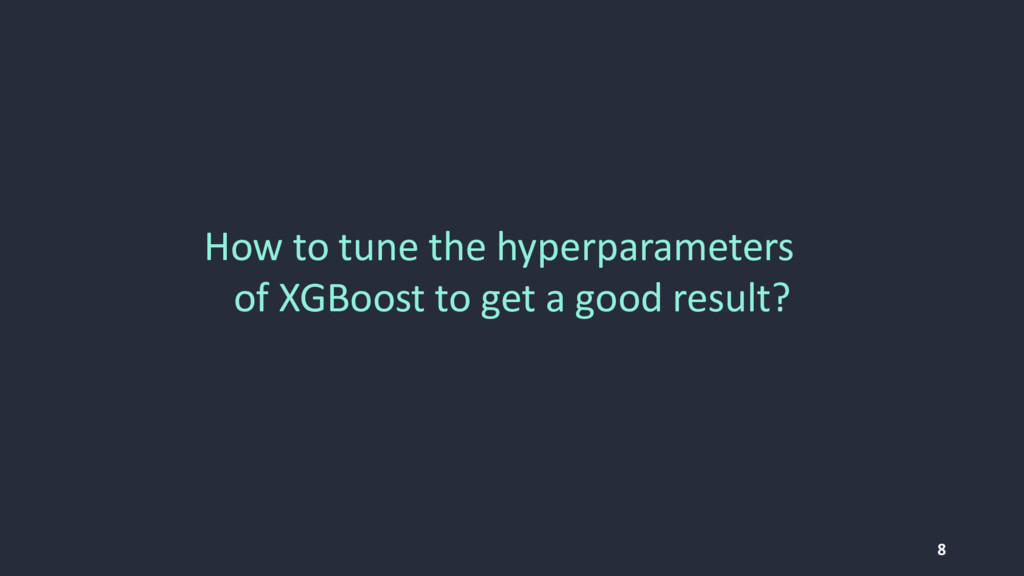 8 How to tune the hyperparameters of XGBoost to...