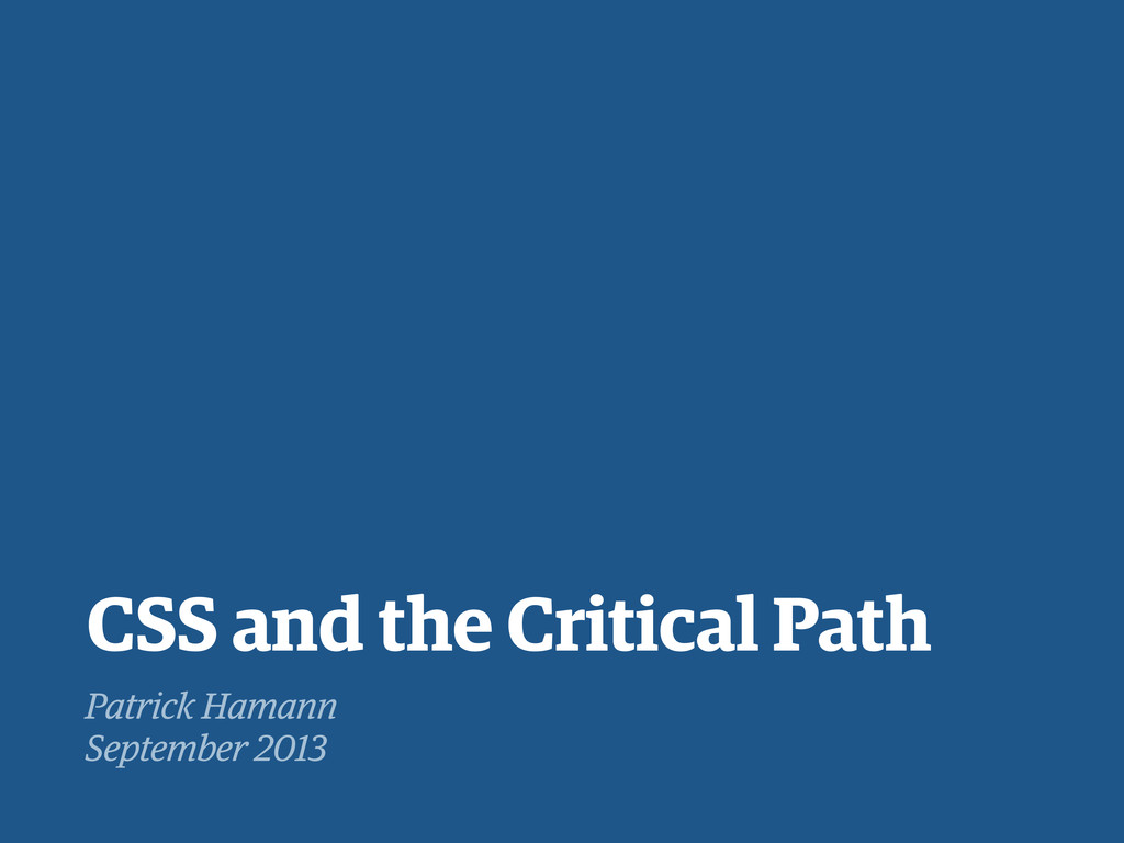 CSS and the Critical Path Patrick Hamann Septem...