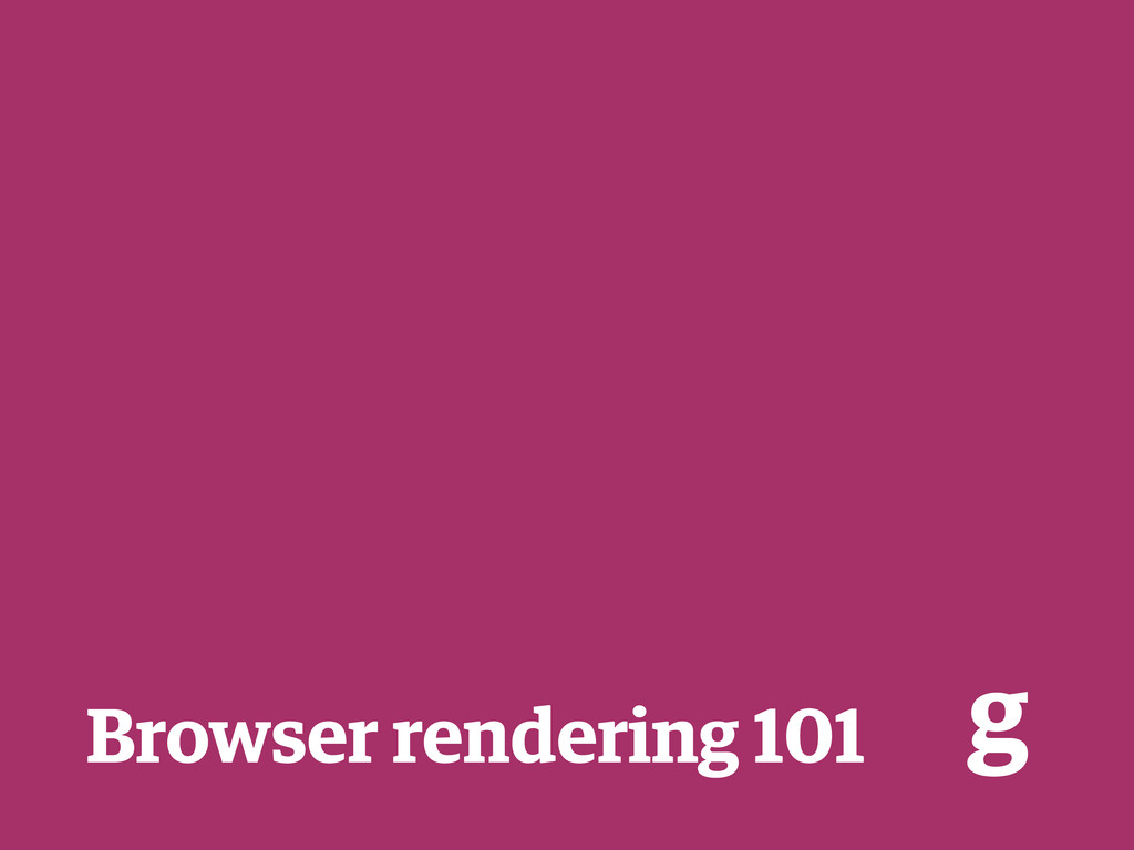 Browser rendering 101 g