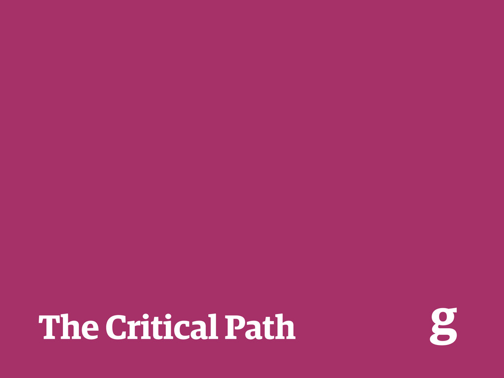 The Critical Path g
