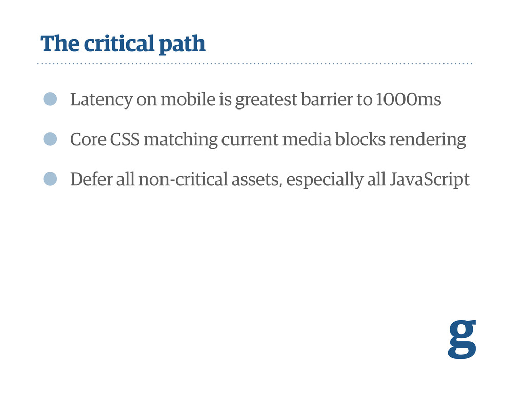 The critical path • Latency on mobile is greate...