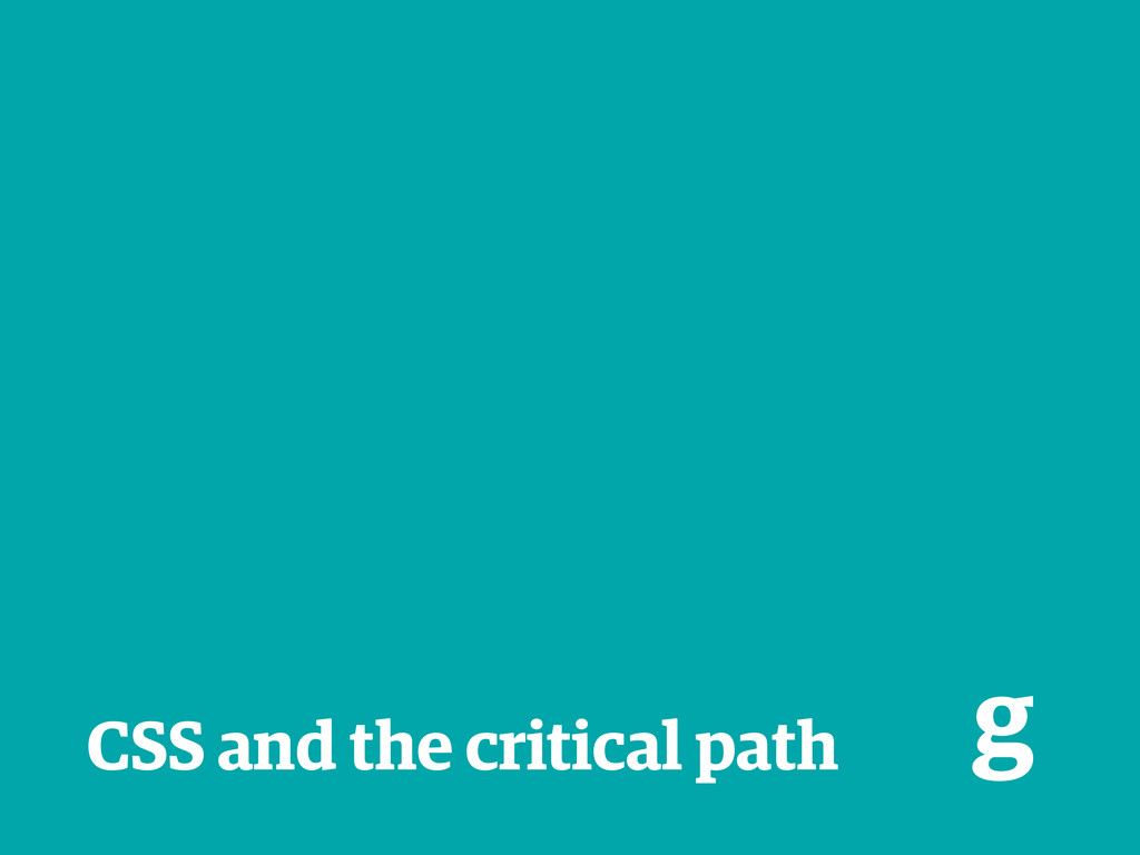 CSS and the critical path g