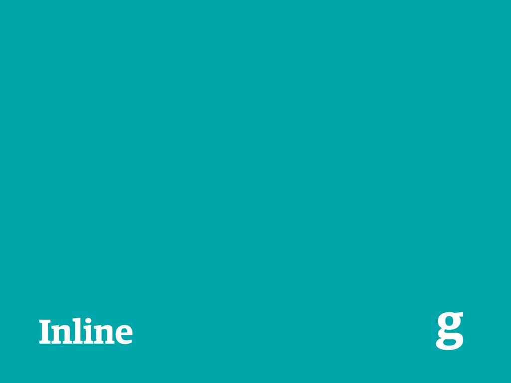 Inline g