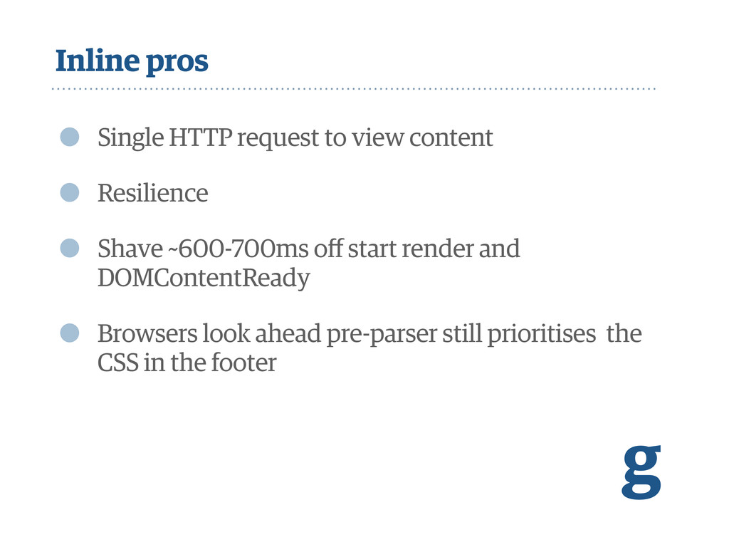 Inline pros • Single HTTP request to view conte...