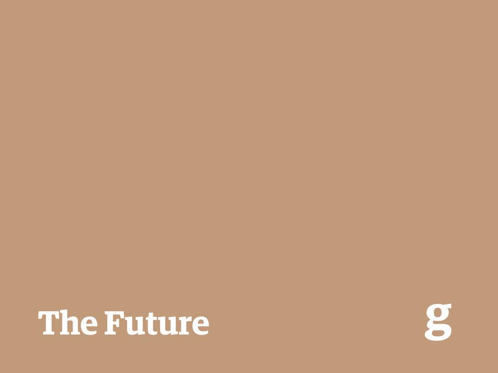 The Future g