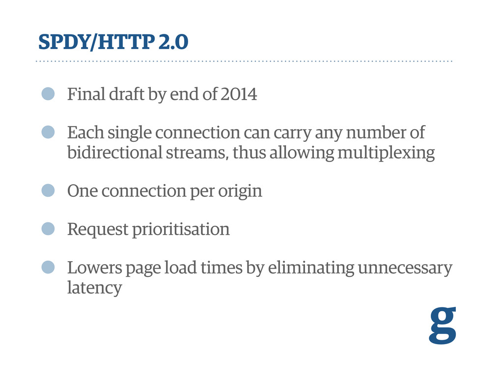 SPDY/HTTP 2.0 • Final draft by end of 2014 • Ea...
