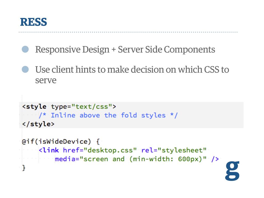RESS • Responsive Design + Server Side Componen...