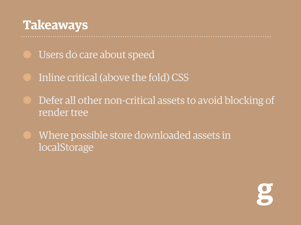 g • Users do care about speed • Inline critical...