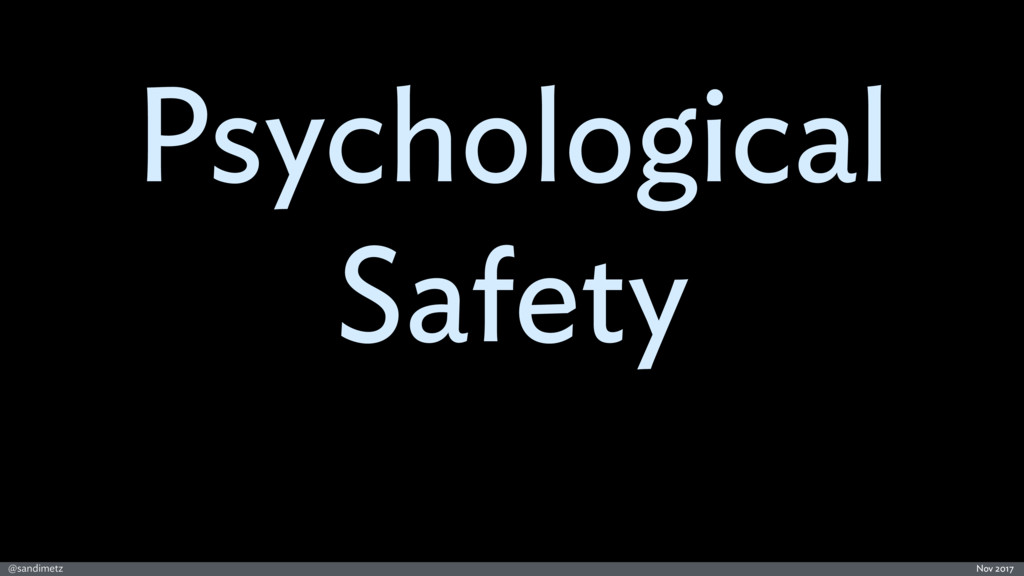 @sandimetz Nov 2017 Psychological Safety