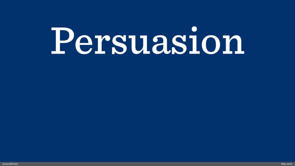 @sandimetz Nov 2017 Persuasion