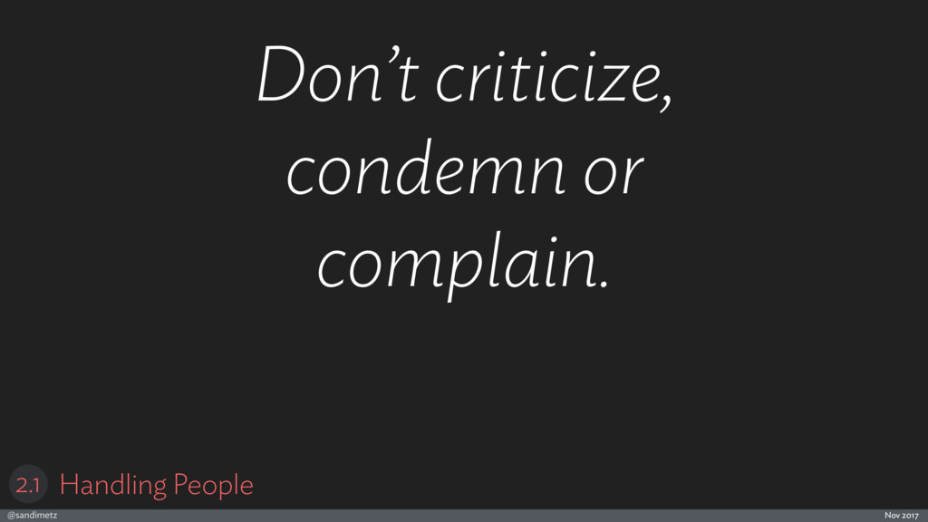 @sandimetz Nov 2017 Don't criticize, condemn or...