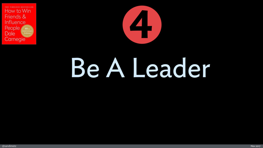 @sandimetz Nov 2017 Be A Leader 4