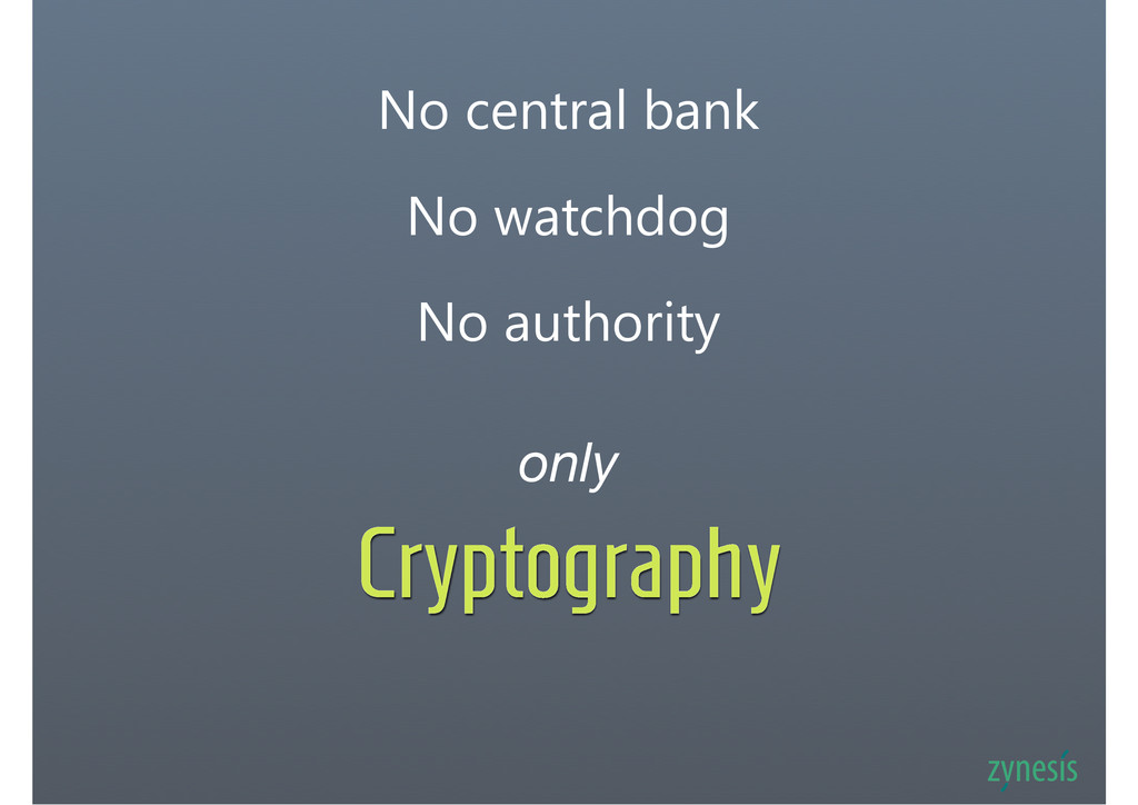 Cryptography No central bank No watchdog only N...