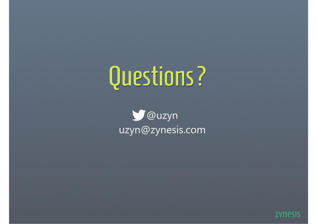 Questions? @uzyn uzyn@zynesis.com