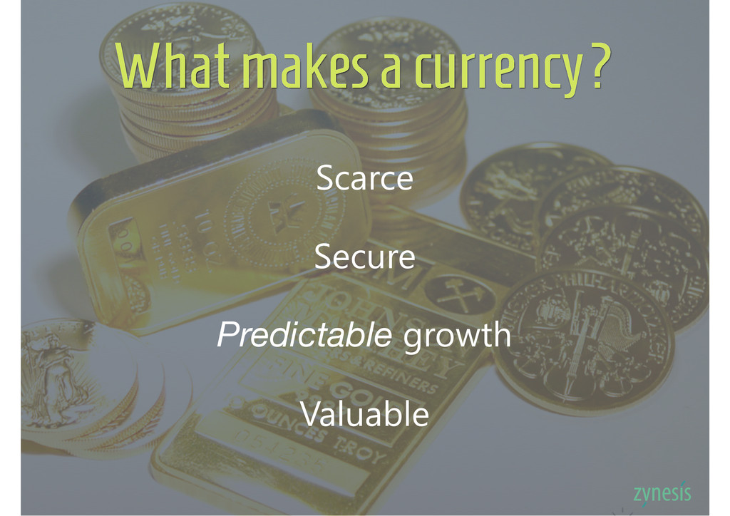 What makes a currency? Scarce Predictable growt...