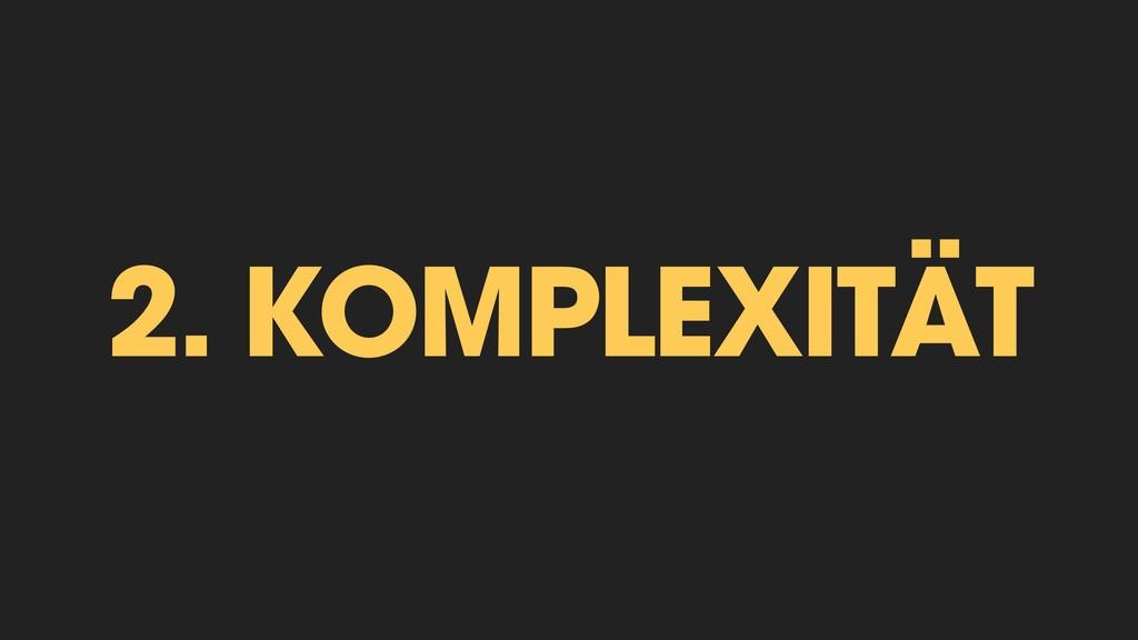 2. KOMPLEXITÄT