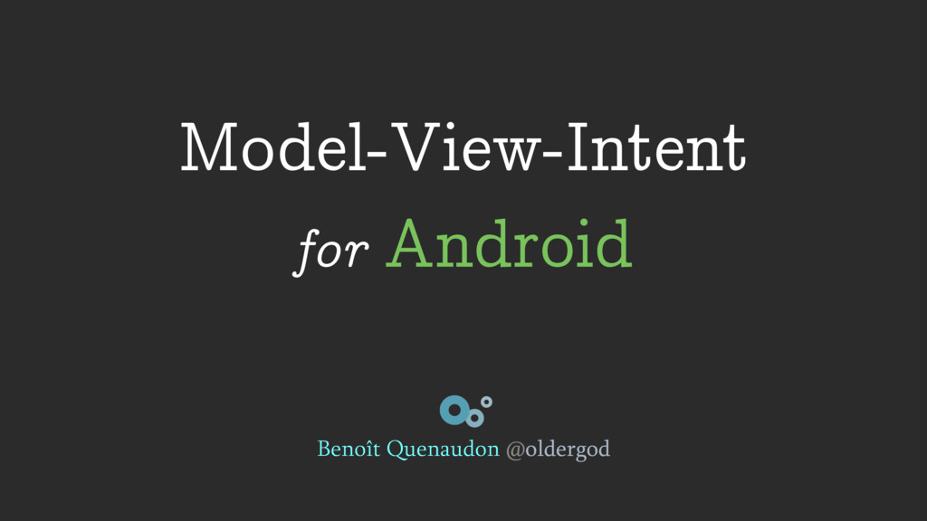 Model-View-Intent for Android Benoît Quenaudon ...