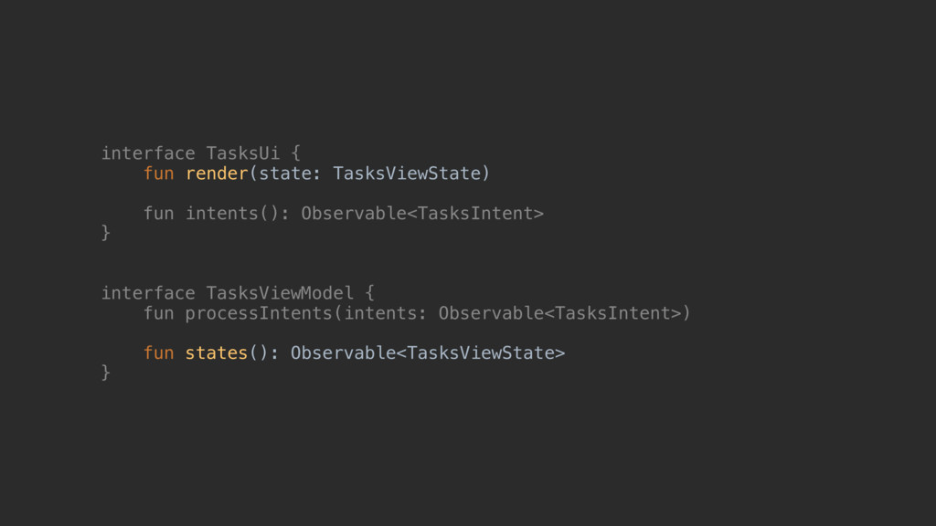 interface TasksUi { fun render(state: TasksView...