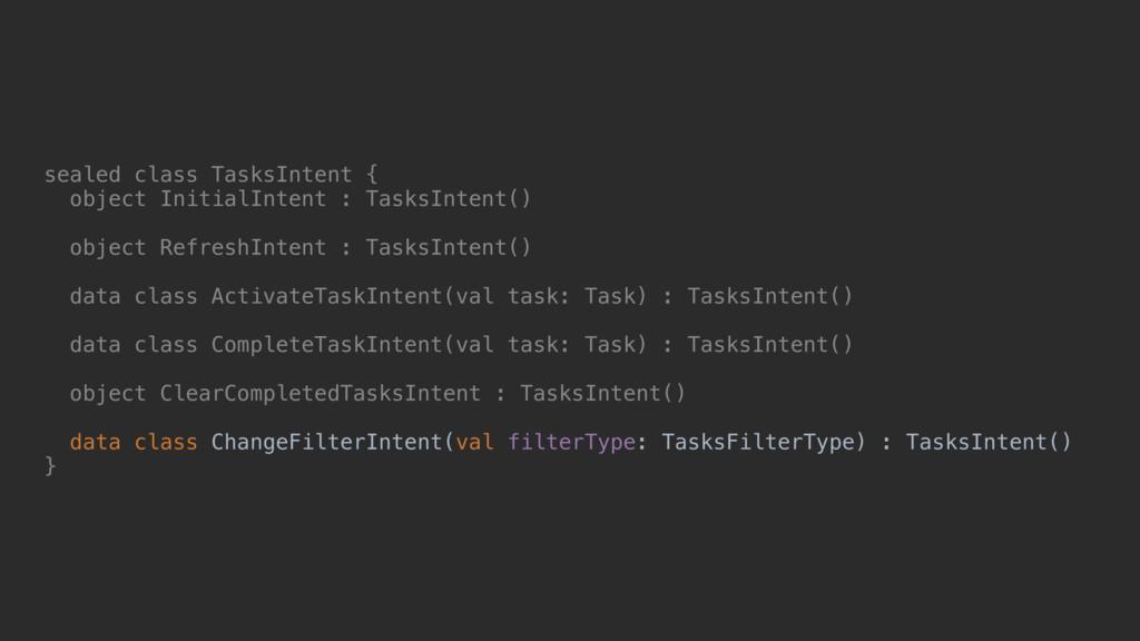 sealed class TasksIntent { object InitialIntent...