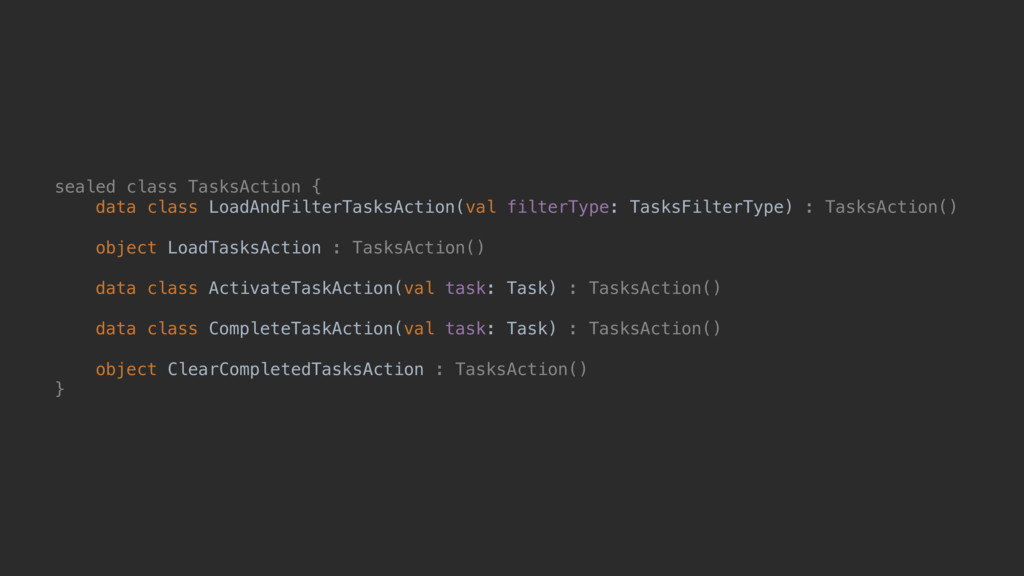 sealed class TasksAction { data class LoadAndFi...