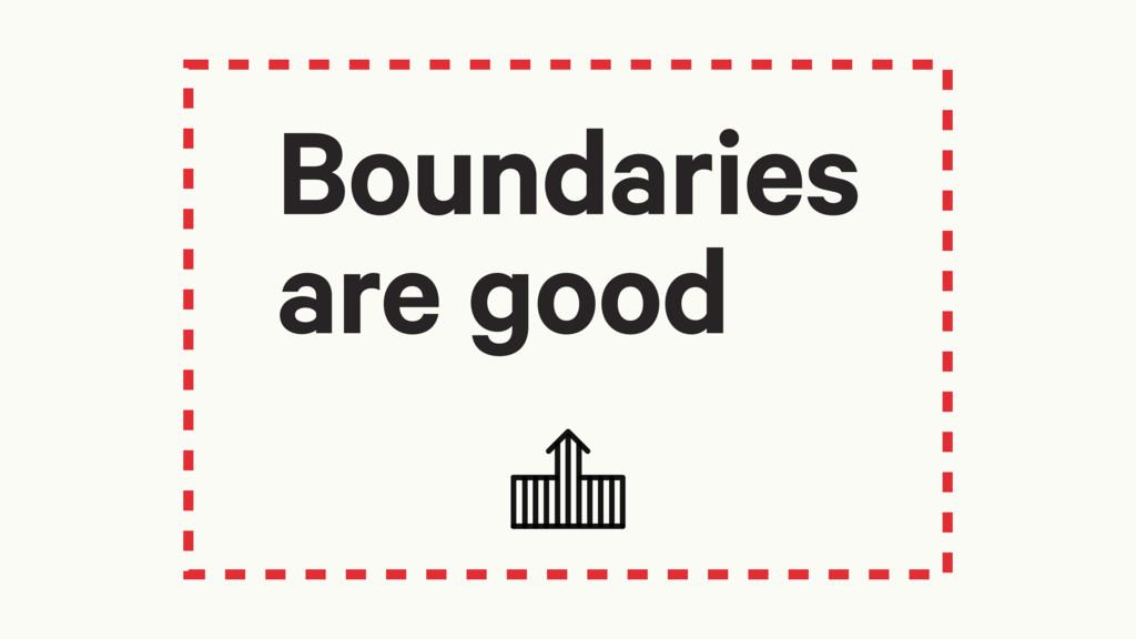 Boundaries are good