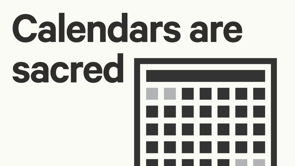 Calendars are sacred