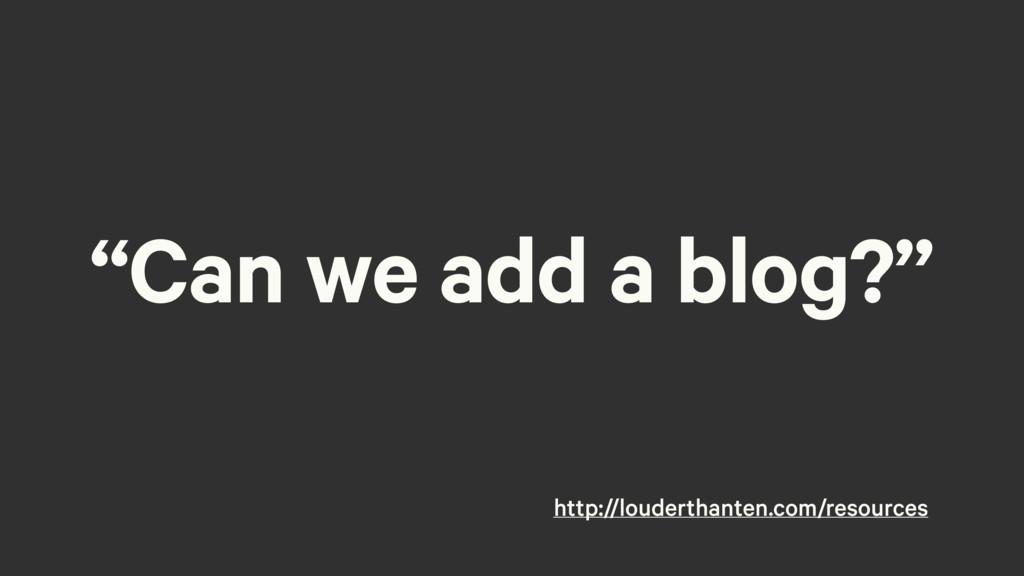 """""""Can we add a blog?"""" http://louderthanten.com/r..."""