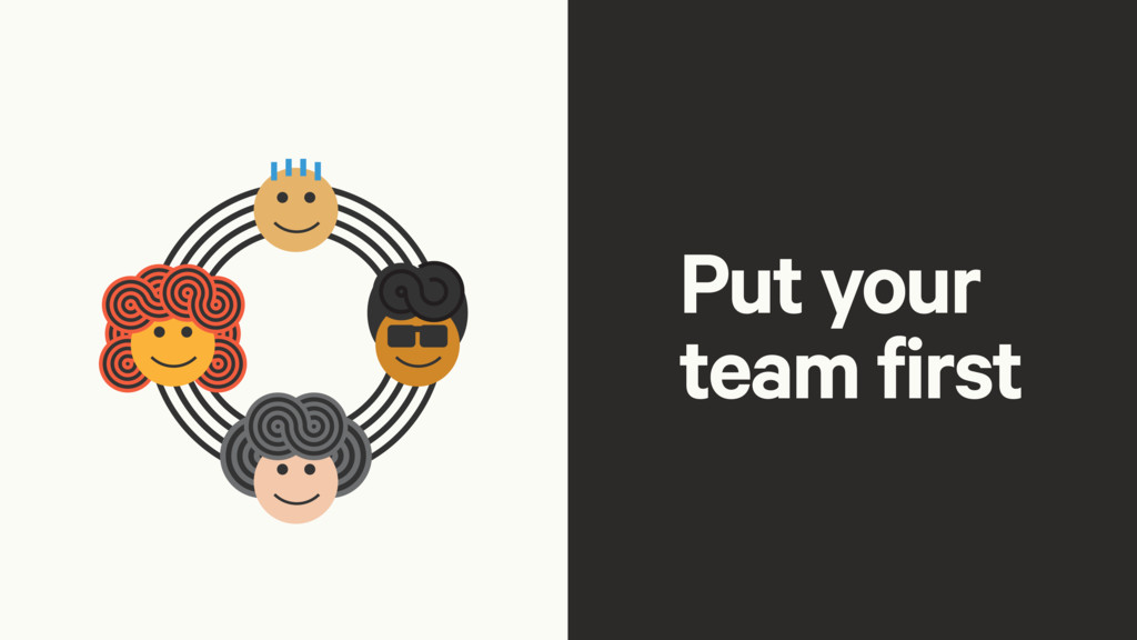Put your team first