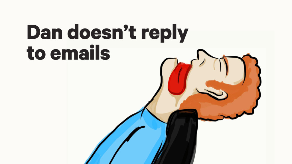 Dan doesn't reply to emails