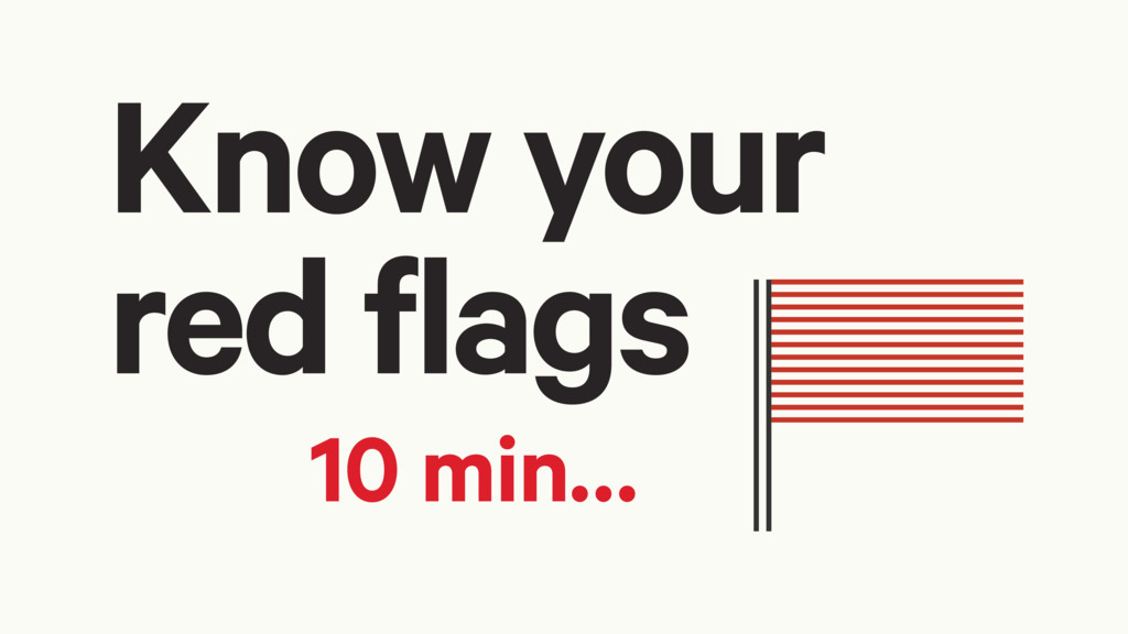 Know your red flags 10 min…