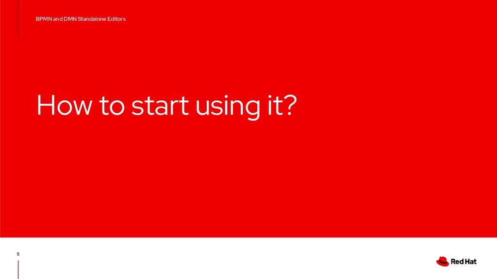 How to start using it? 5 BPMN and DMN Standalon...